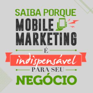 Saiba porque Mobile Marketing é indispensável para seu negócio