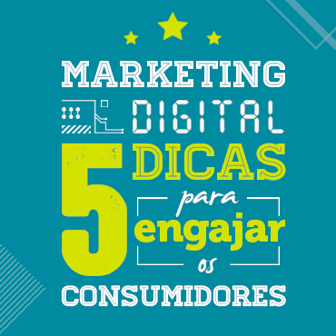 Marketing Digital: 5 dicas para engajar os consumidores