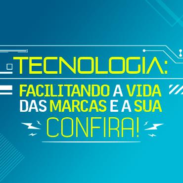 Tecnologia: facilitando a vida das marcas e a sua. Confira!