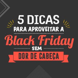 5 dicas para aproveitar a Black Friday sem dor de cabeça!