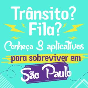 Trânsito? Fila? Conheça 3 aplicativos para sobreviver em São Paulo!