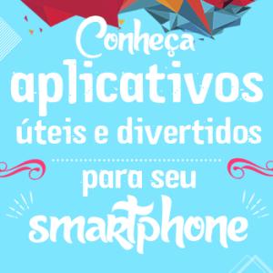 Aplicativos super úteis e divertidos para seu smartphone