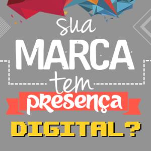 Sua marca tem presença digital?