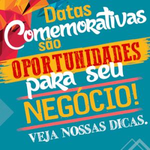 Datas comemorativas são oportunidades para seu negócio!