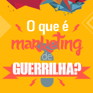 O que é marketing de guerrilha?