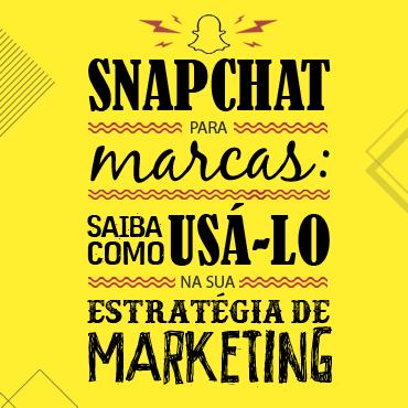 Snapchat para marcas: saiba como usá-lo na sua estratégia de marketing!