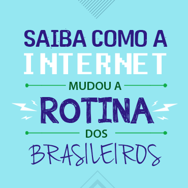 Saiba como a internet mudou a rotina dos brasileiros