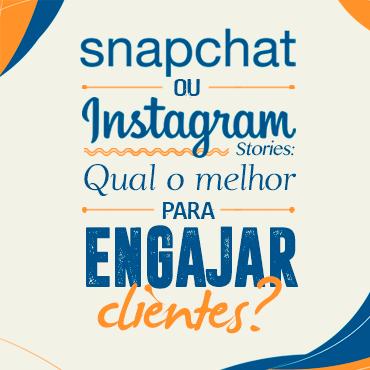 Snapchat ou Instagram Stories: qual o melhor para engajar clientes?