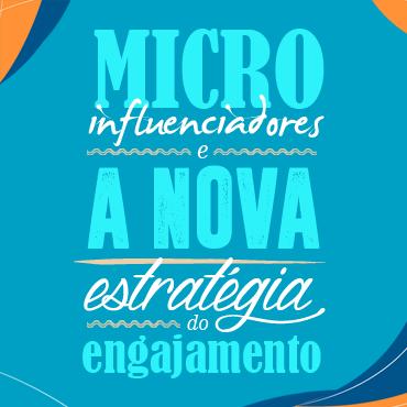 Micro influenciadores e a nova estratégia de engajamento