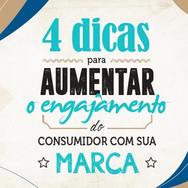 4 dicas para aumentar o engajamento do consumidor com sua marca